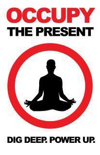 Occupy the present!