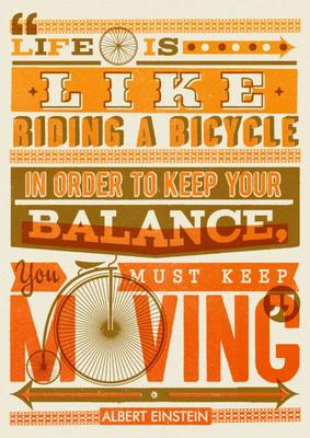 "Life is like riding a bicycle. To keep your balance you must keep moving""."